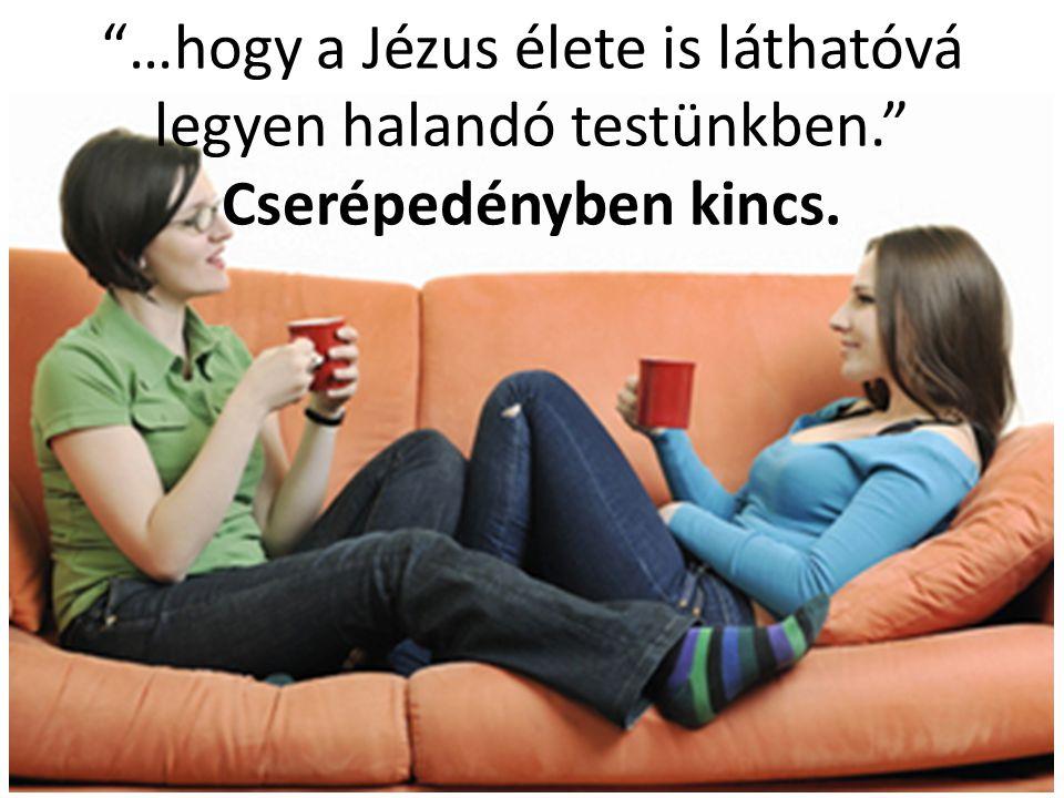 …hogy a Jézus élete is láthatóvá legyen halandó testünkben. Cserépedényben kincs.