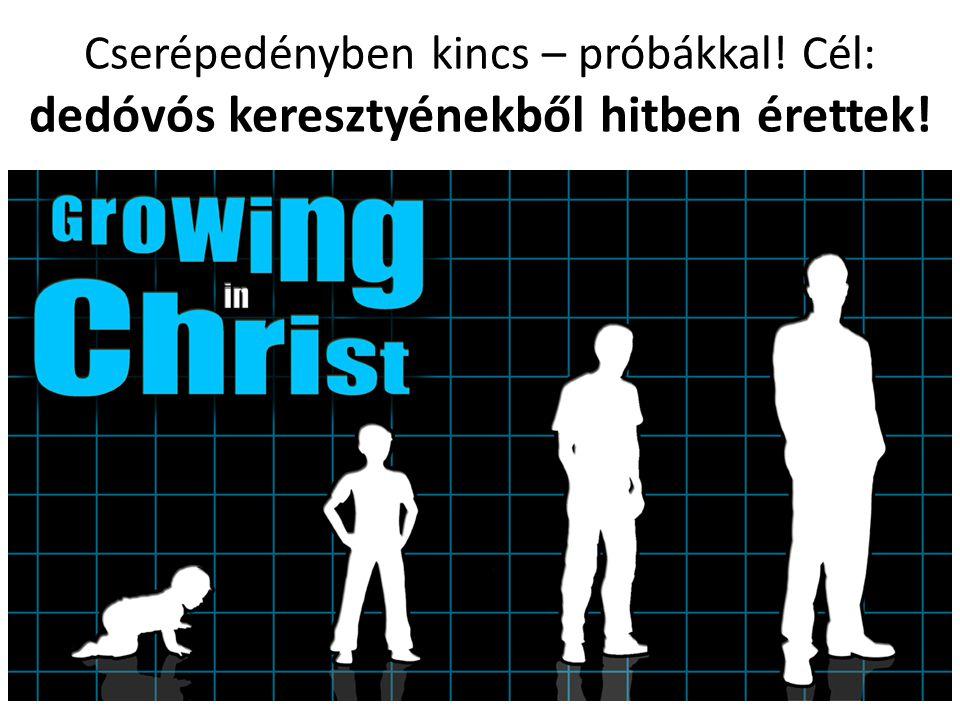 Cserépedényben kincs – próbákkal! Cél: dedóvós keresztyénekből hitben érettek!