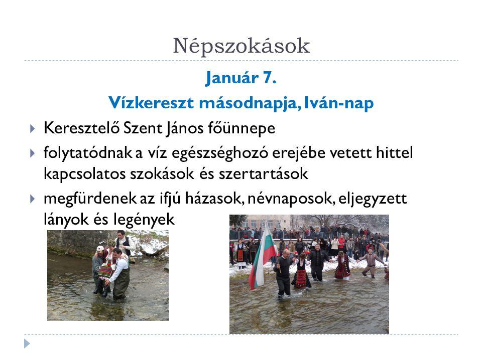 Népszokások Január 7. Vízkereszt másodnapja, Iván-nap  Keresztelő Szent János főünnepe  folytatódnak a víz egészséghozó erejébe vetett hittel kapcso