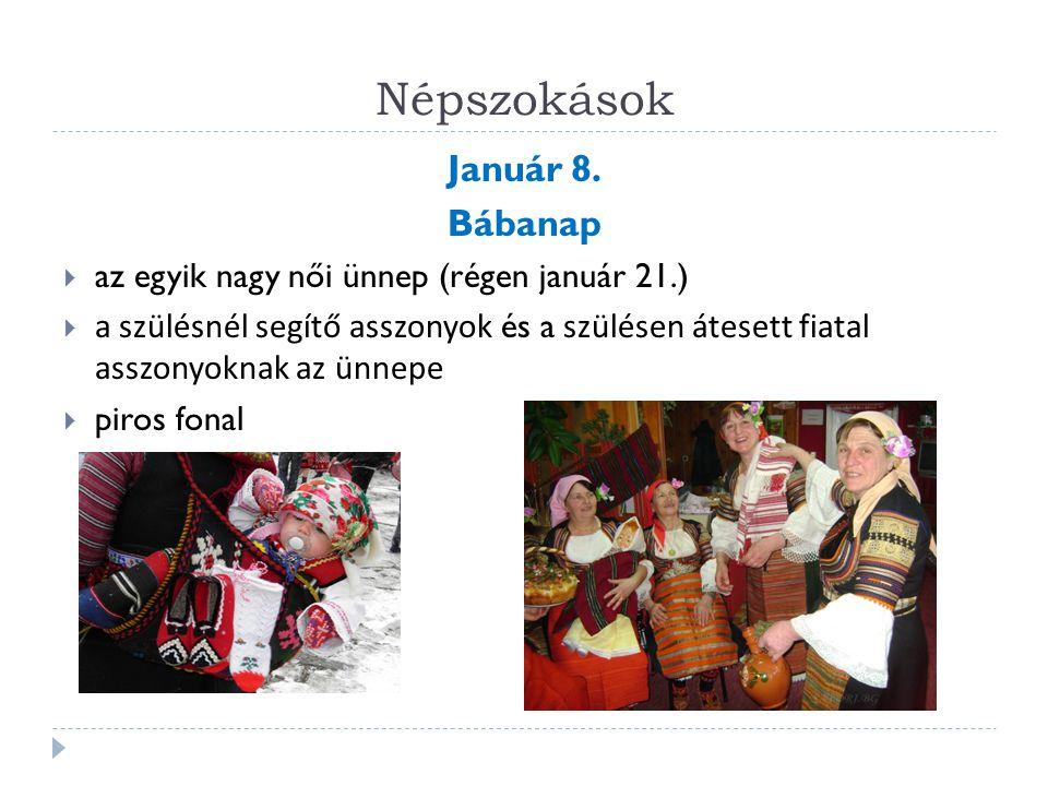 Népszokások Január 8. Bábanap  az egyik nagy női ünnep (régen január 21.)  a szülésnél segítő asszonyok és a szülésen átesett fiatal asszonyoknak az