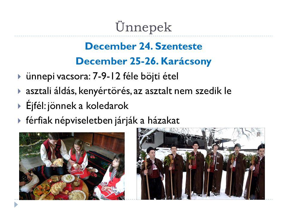 Ünnepek December 24.Szenteste December 25-26.