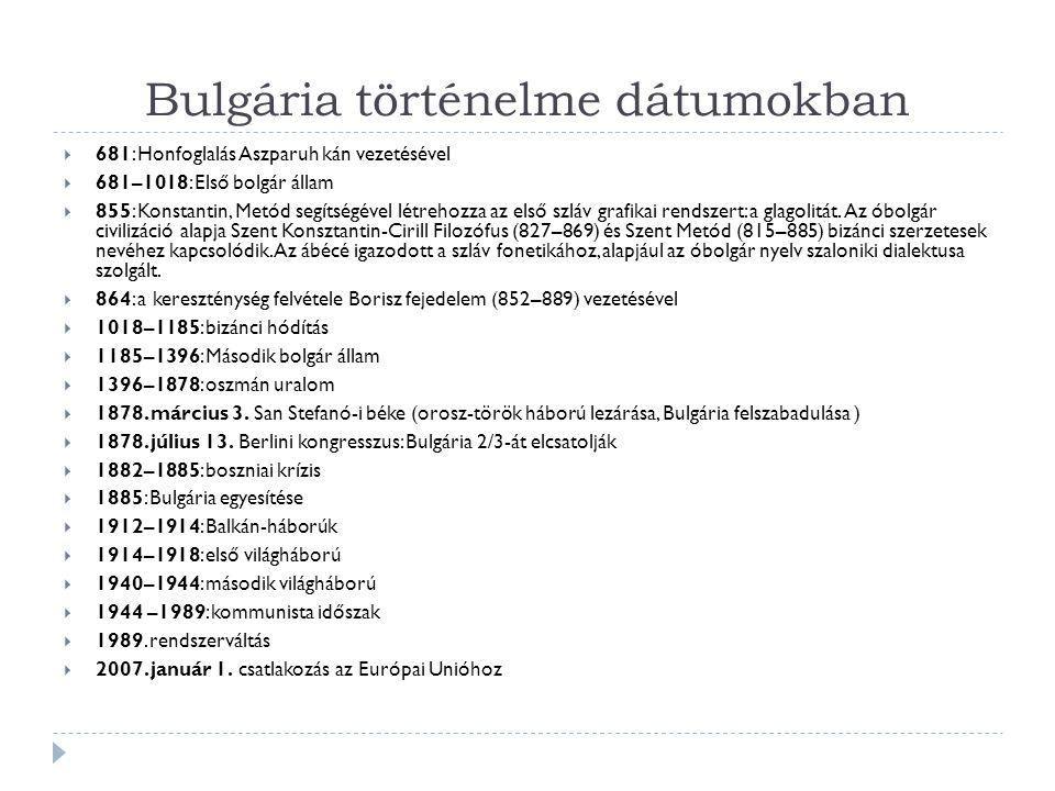 Bulgária történelme dátumokban  681: Honfoglalás Aszparuh kán vezetésével  681–1018: Első bolgár állam  855: Konstantin, Metód segítségével létrehozza az első szláv grafikai rendszert: a glagolitát.