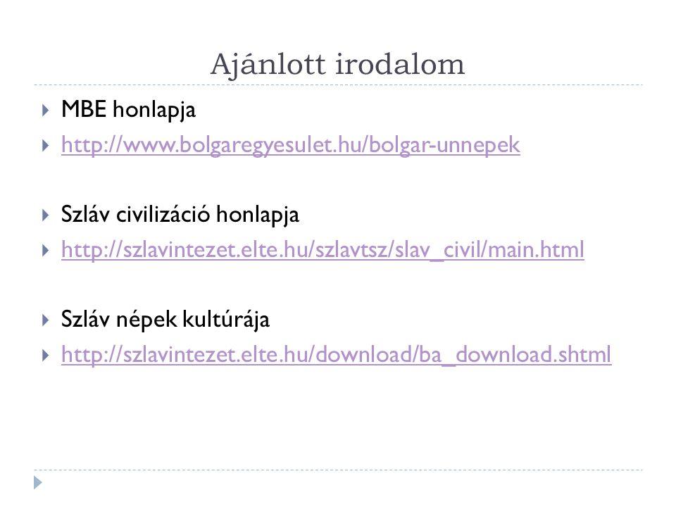 Ajánlott irodalom  MBE honlapja  http://www.bolgaregyesulet.hu/bolgar-unnepek http://www.bolgaregyesulet.hu/bolgar-unnepek  Szláv civilizáció honla