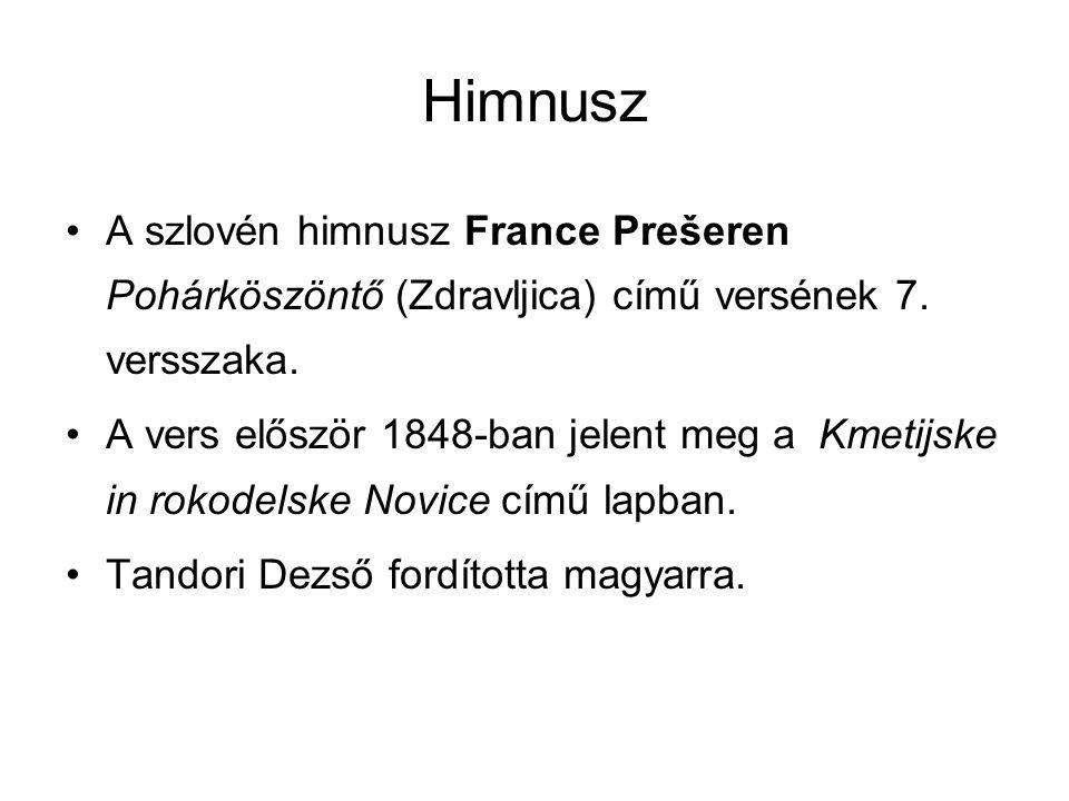 Himnusz A szlovén himnusz France Prešeren Pohárköszöntő (Zdravljica) című versének 7. versszaka. A vers először 1848-ban jelent meg a Kmetijske in rok
