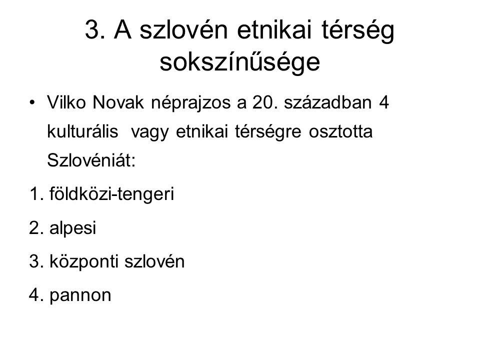 3. A szlovén etnikai térség sokszínűsége Vilko Novak néprajzos a 20. században 4 kulturális vagy etnikai térségre osztotta Szlovéniát: 1. földközi-ten