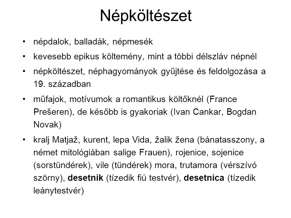Népköltészet népdalok, balladák, népmesék kevesebb epikus költemény, mint a többi délszláv népnél népköltészet, néphagyományok gyűjtése és feldolgozás