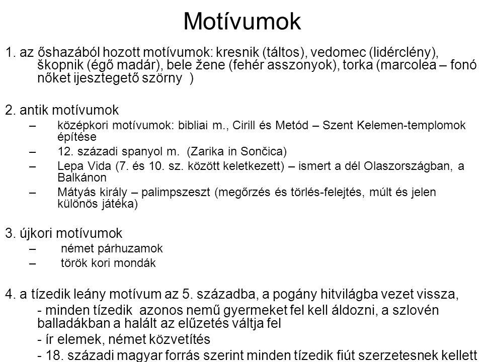 Motívumok 1. az őshazából hozott motívumok: kresnik (táltos), vedomec (lidérclény), škopnik (égő madár), bele žene (fehér asszonyok), torka (marcolea