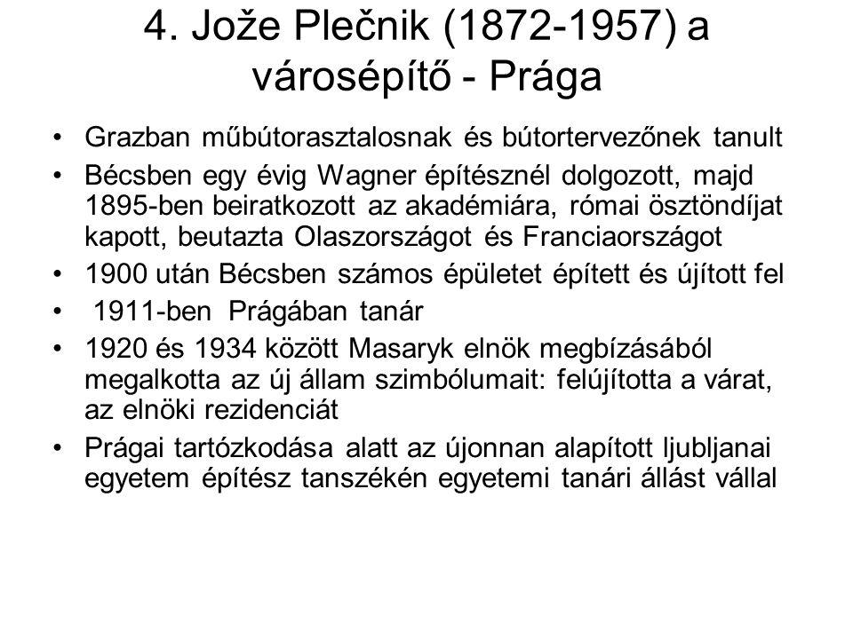 4. Jože Plečnik (1872-1957) a városépítő - Prága Grazban műbútorasztalosnak és bútortervezőnek tanult Bécsben egy évig Wagner építésznél dolgozott, ma