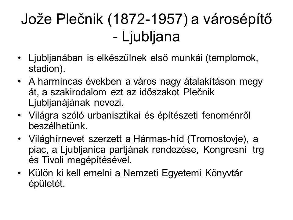 Jože Plečnik (1872-1957) a városépítő - Ljubljana Ljubljanában is elkészülnek első munkái (templomok, stadion). A harmincas években a város nagy átala