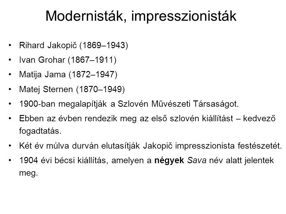 Modernisták, impresszionisták Rihard Jakopič (1869–1943) Ivan Grohar (1867–1911) Matija Jama (1872–1947) Matej Sternen (1870–1949) 1900-ban megalapítj