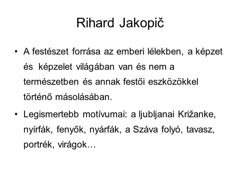 Rihard Jakopič A festészet forrása az emberi lélekben, a képzet és képzelet világában van és nem a természetben és annak festői eszközökkel történő má