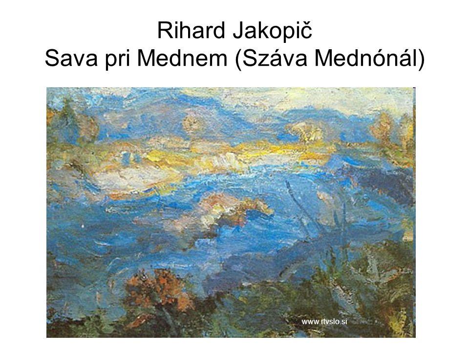 Rihard Jakopič Sava pri Mednem (Száva Mednónál) www.rtvslo.si