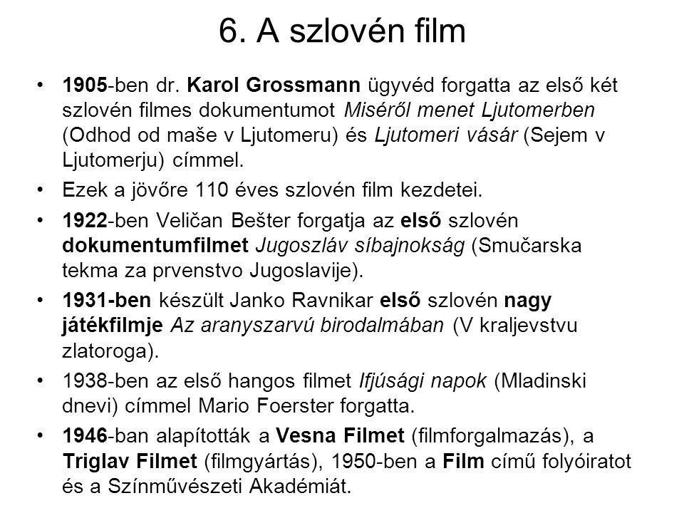 6. A szlovén film 1905-ben dr. Karol Grossmann ügyvéd forgatta az első két szlovén filmes dokumentumot Miséről menet Ljutomerben (Odhod od maše v Ljut