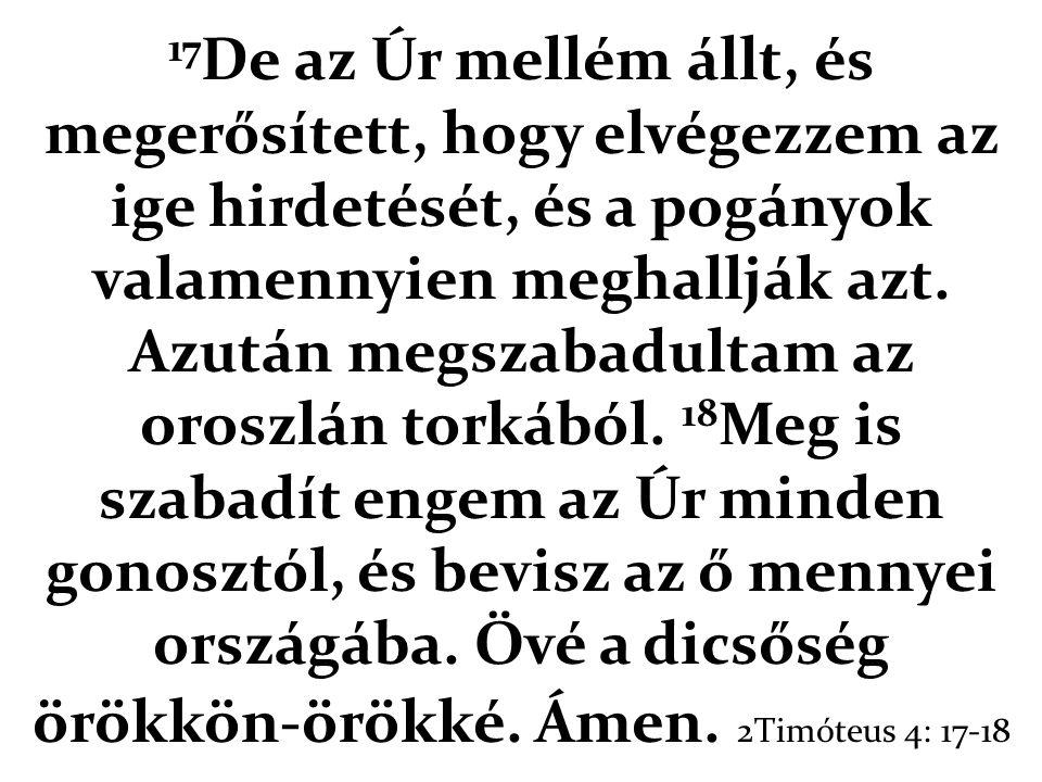 17 De az Úr mellém állt, és megerősített, hogy elvégezzem az ige hirdetését, és a pogányok valamennyien meghallják azt.