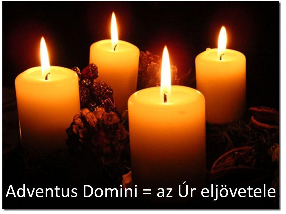 Adventus Domini = az Úr eljövetele.