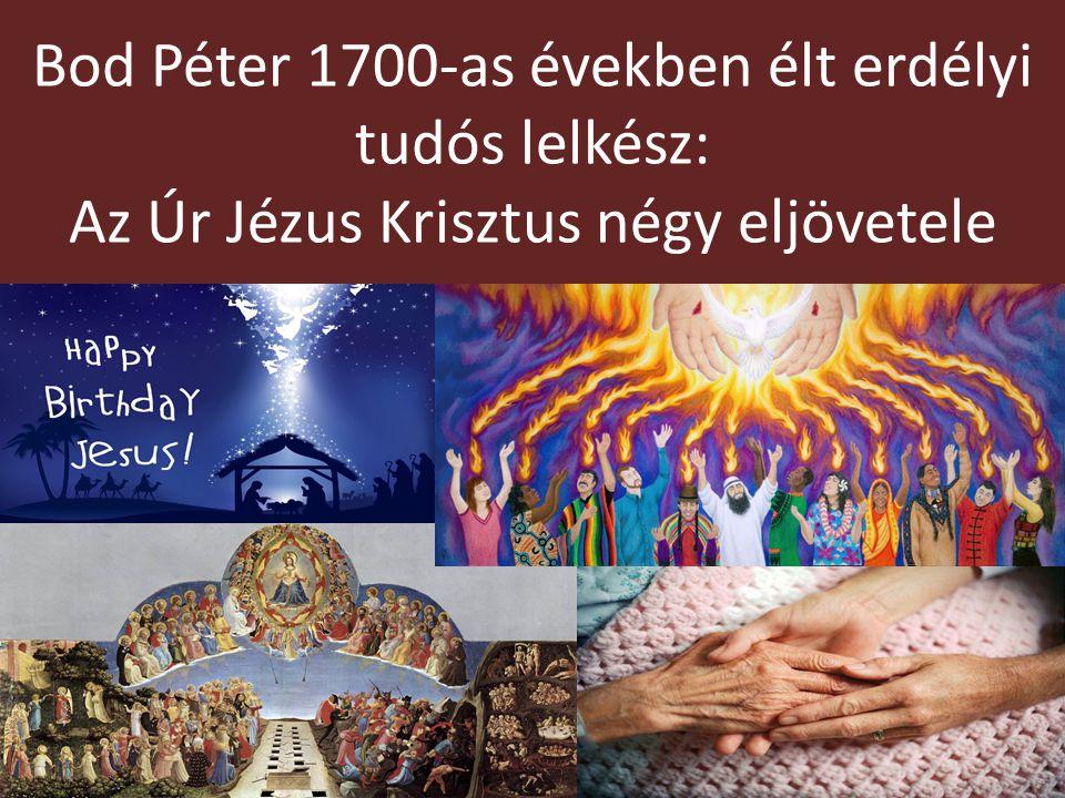 Bod Péter 1700-as években élt erdélyi tudós lelkész: Az Úr Jézus Krisztus négy eljövetele