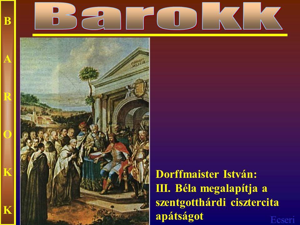 Ecseri BAROKKBAROKK Dorffmaister István: III. Béla megalapítja a szentgotthárdi cisztercita apátságot