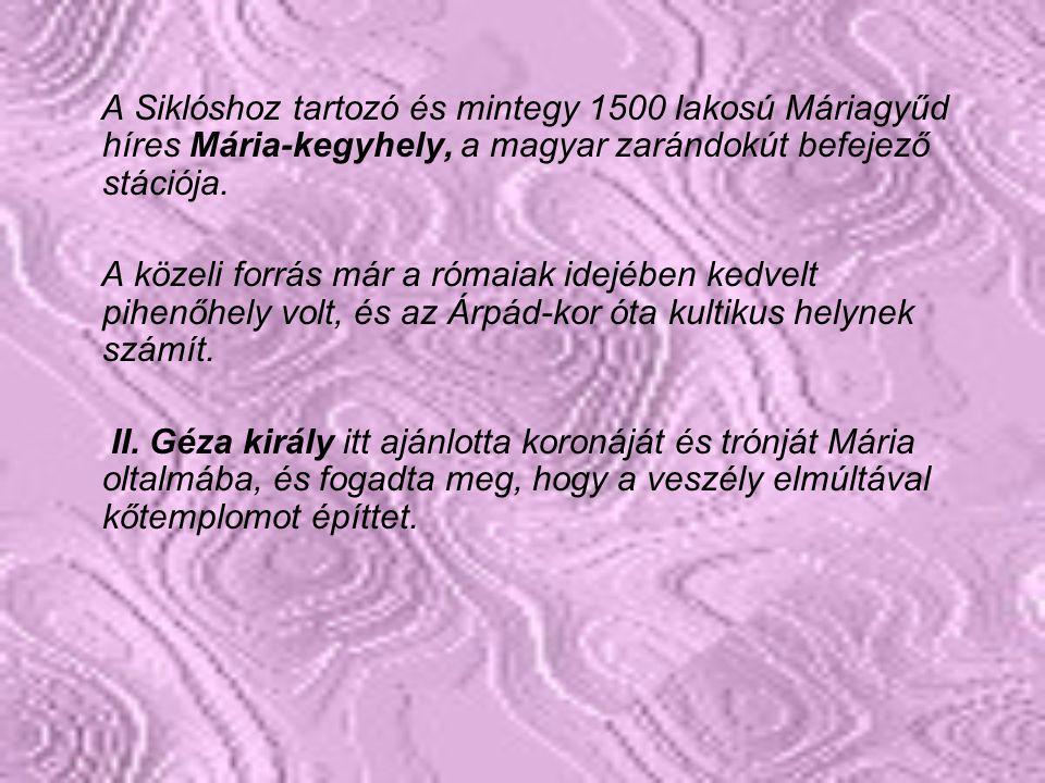 A Siklóshoz tartozó és mintegy 1500 lakosú Máriagyűd híres Mária-kegyhely, a magyar zarándokút befejező stációja.