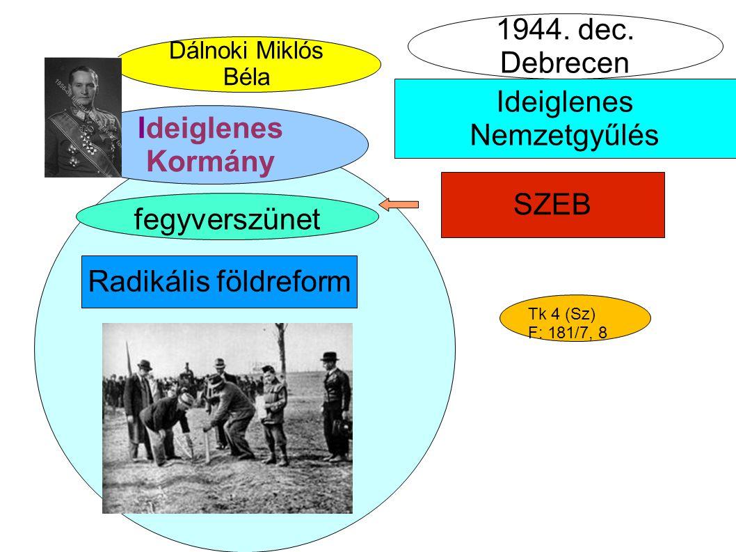 Ideiglenes Nemzetgyűlés SZEB I Dálnoki Miklós Béla Radikális földreform 1944. dec. Debrecen Ideiglenes Kormány fegyverszünet Tk 4 (Sz) F: 181/7, 8