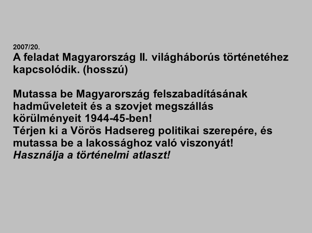 2007/20. A feladat Magyarország II. világháborús történetéhez kapcsolódik. (hosszú) Mutassa be Magyarország felszabadításának hadműveleteit és a szovj