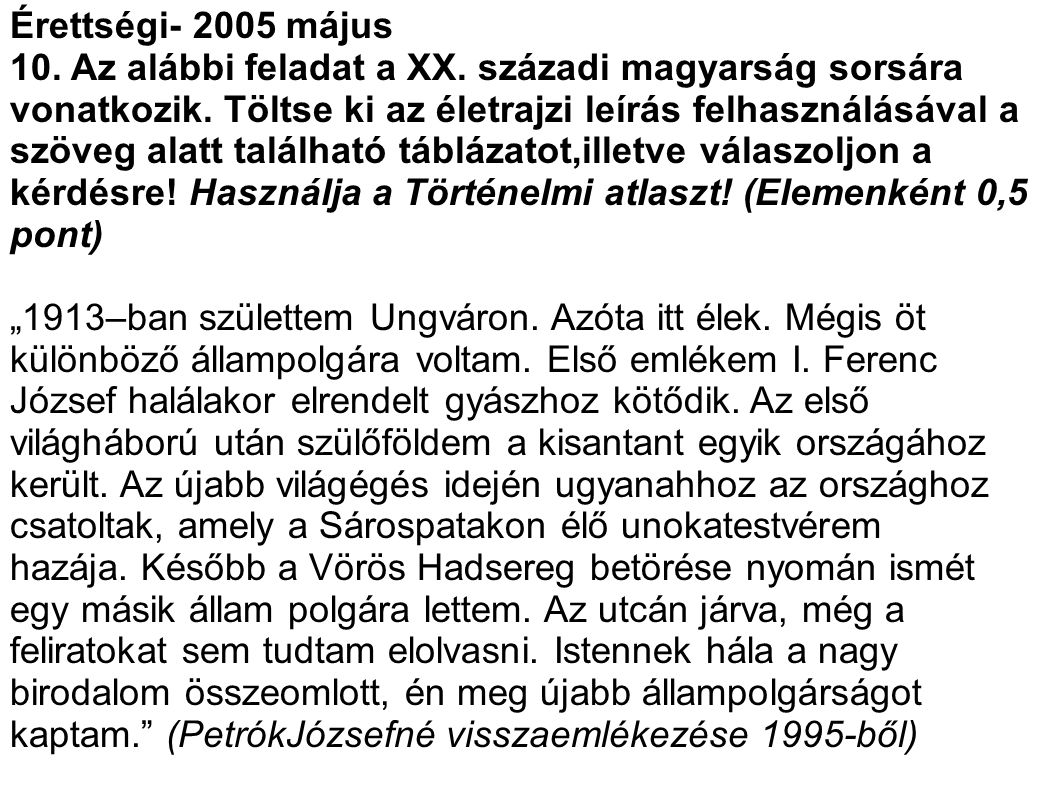 Érettségi- 2005 május 10. Az alábbi feladat a XX. századi magyarság sorsára vonatkozik. Töltse ki az életrajzi leírás felhasználásával a szöveg alatt
