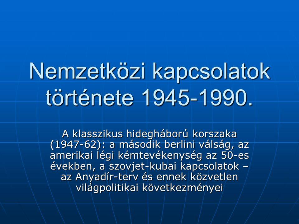 Nemzetközi kapcsolatok története 1945-1990. A klasszikus hidegháború korszaka (1947-62): a második berlini válság, az amerikai légi kémtevékenység az