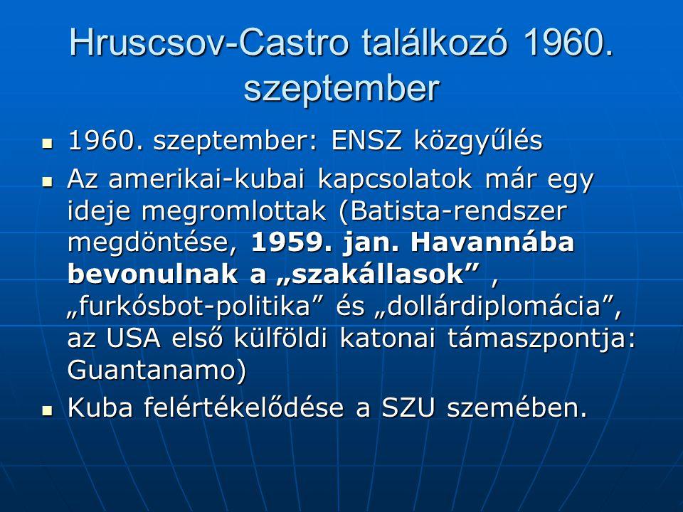 Hruscsov-Castro találkozó 1960. szeptember 1960. szeptember: ENSZ közgyűlés 1960. szeptember: ENSZ közgyűlés Az amerikai-kubai kapcsolatok már egy ide