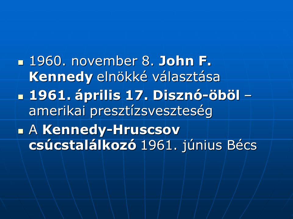 1960. november 8. John F. Kennedy elnökké választása 1960. november 8. John F. Kennedy elnökké választása 1961. április 17. Disznó-öböl – amerikai pre