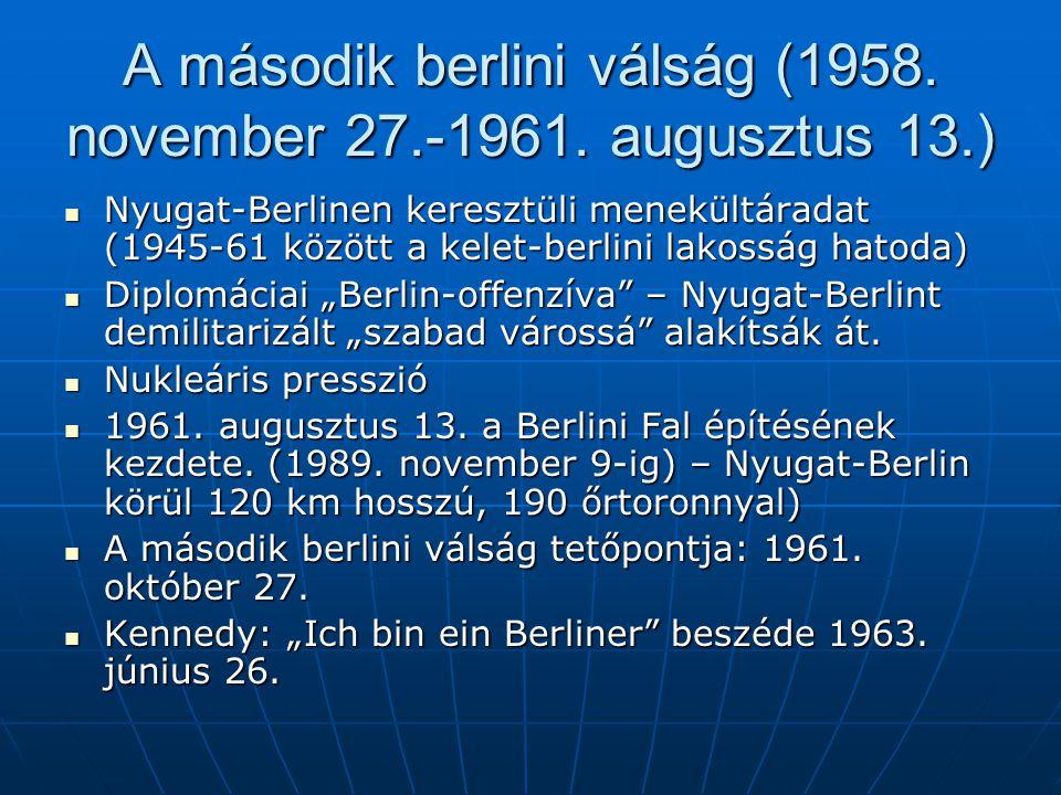 A második berlini válság (1958. november 27.-1961. augusztus 13.) Nyugat-Berlinen keresztüli menekültáradat (1945-61 között a kelet-berlini lakosság h