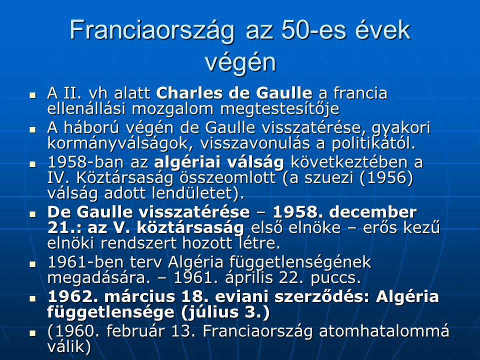 Franciaország az 50-es évek végén A II. vh alatt Charles de Gaulle a francia ellenállási mozgalom megtestesítője A II. vh alatt Charles de Gaulle a fr