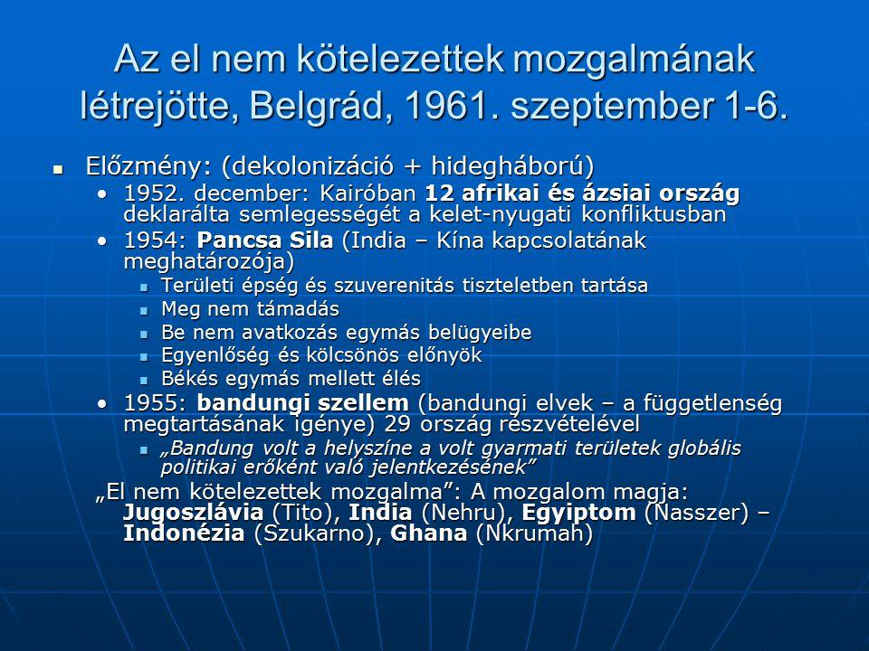 Az el nem kötelezettek mozgalmának létrejötte, Belgrád, 1961. szeptember 1-6. Előzmény: (dekolonizáció + hidegháború) Előzmény: (dekolonizáció + hideg