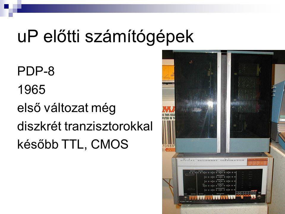uP előtti számítógépek PDP-8 1965 első változat még diszkrét tranzisztorokkal később TTL, CMOS