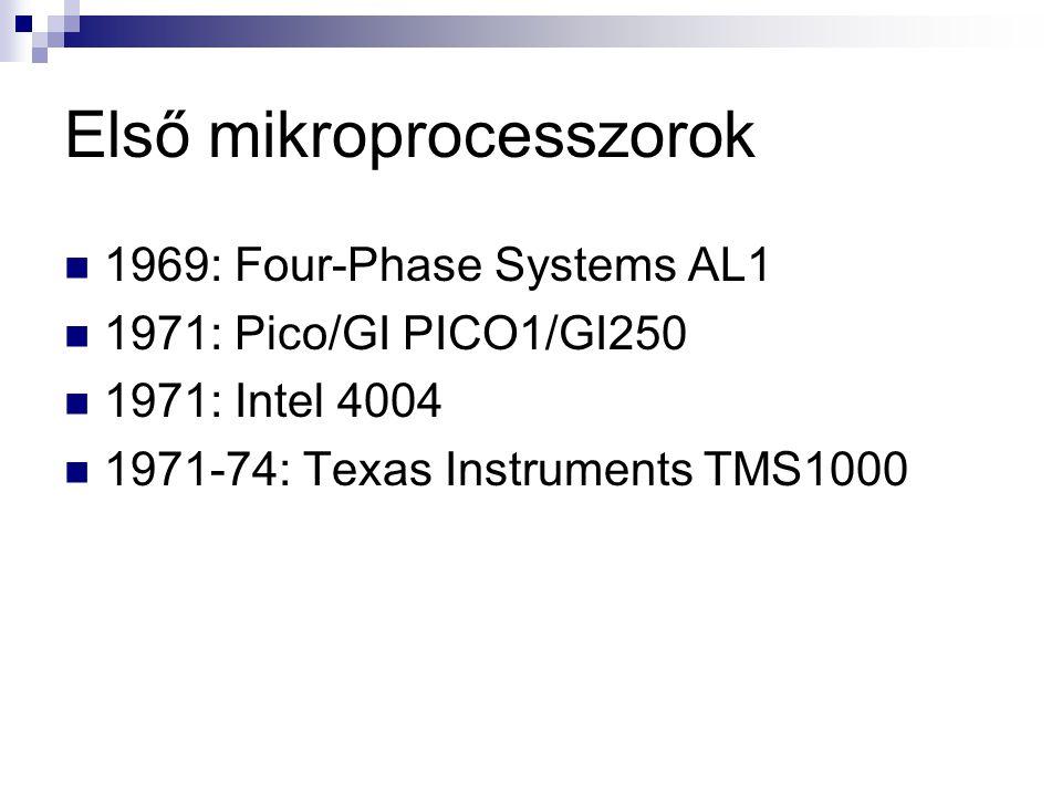 Első mikroprocesszorok 1969: Four-Phase Systems AL1 1971: Pico/GI PICO1/GI250 1971: Intel 4004 1971-74: Texas Instruments TMS1000