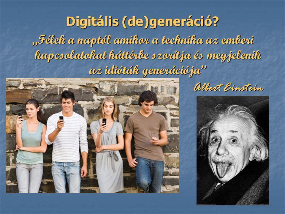 """Digitális (de)generáció? """"Félek a naptól amikor a technika az emberi kapcsolatokat háttérbe szorítja és megjelenik az idióták generációja"""" Albert Eins"""