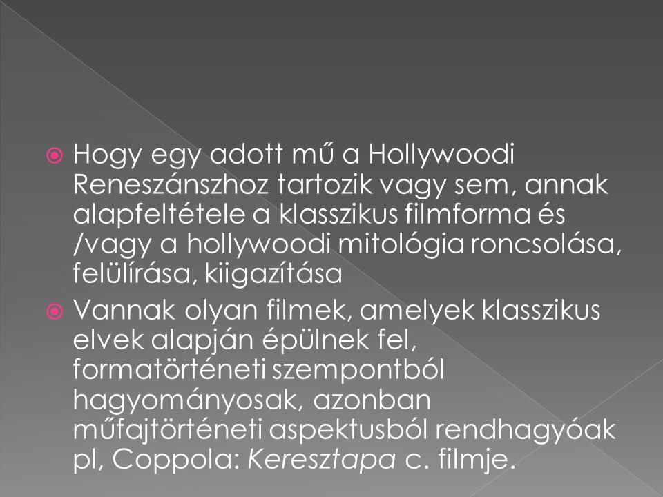  Hogy egy adott mű a Hollywoodi Reneszánszhoz tartozik vagy sem, annak alapfeltétele a klasszikus filmforma és /vagy a hollywoodi mitológia roncsolás