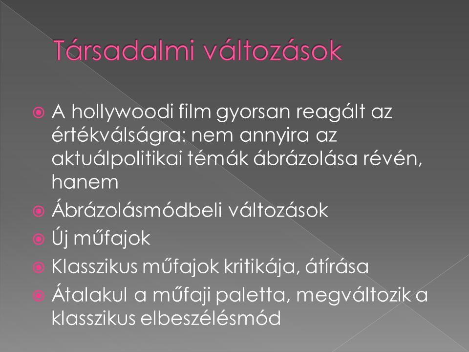  A hollywoodi film gyorsan reagált az értékválságra: nem annyira az aktuálpolitikai témák ábrázolása révén, hanem  Ábrázolásmódbeli változások  Új