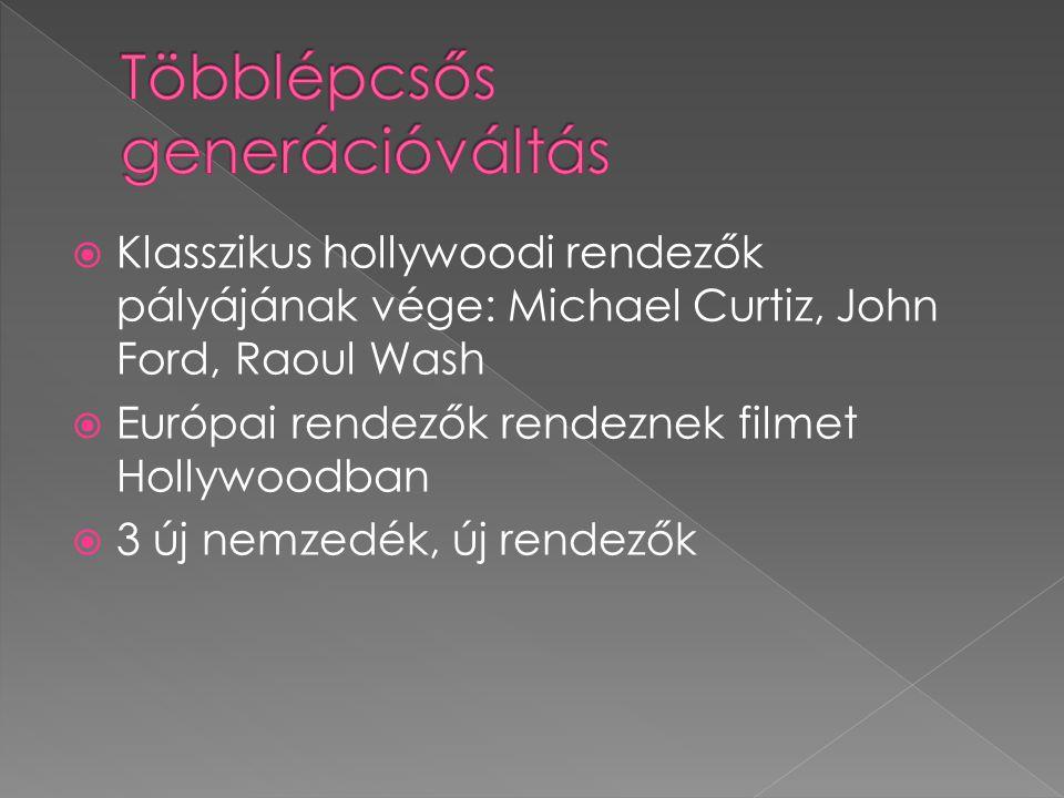  Klasszikus hollywoodi rendezők pályájának vége: Michael Curtiz, John Ford, Raoul Wash  Európai rendezők rendeznek filmet Hollywoodban  3 új nemzed