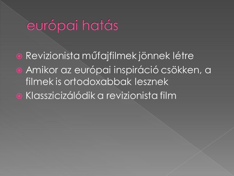  Revizionista műfajfilmek jönnek létre  Amikor az európai inspiráció csökken, a filmek is ortodoxabbak lesznek  Klasszicizálódik a revizionista fil