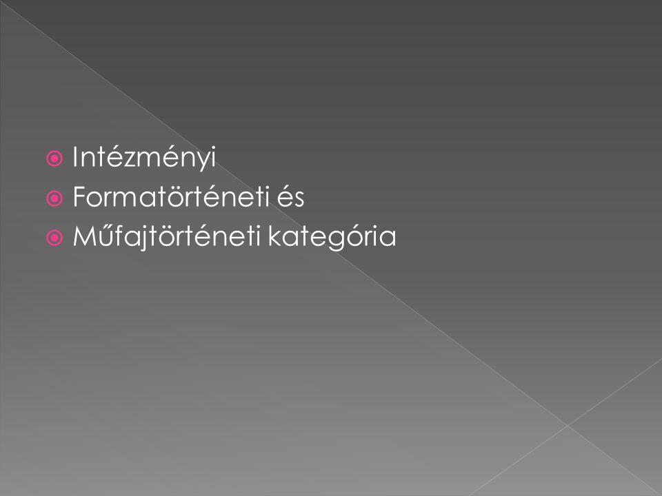  Intézményi  Formatörténeti és  Műfajtörténeti kategória
