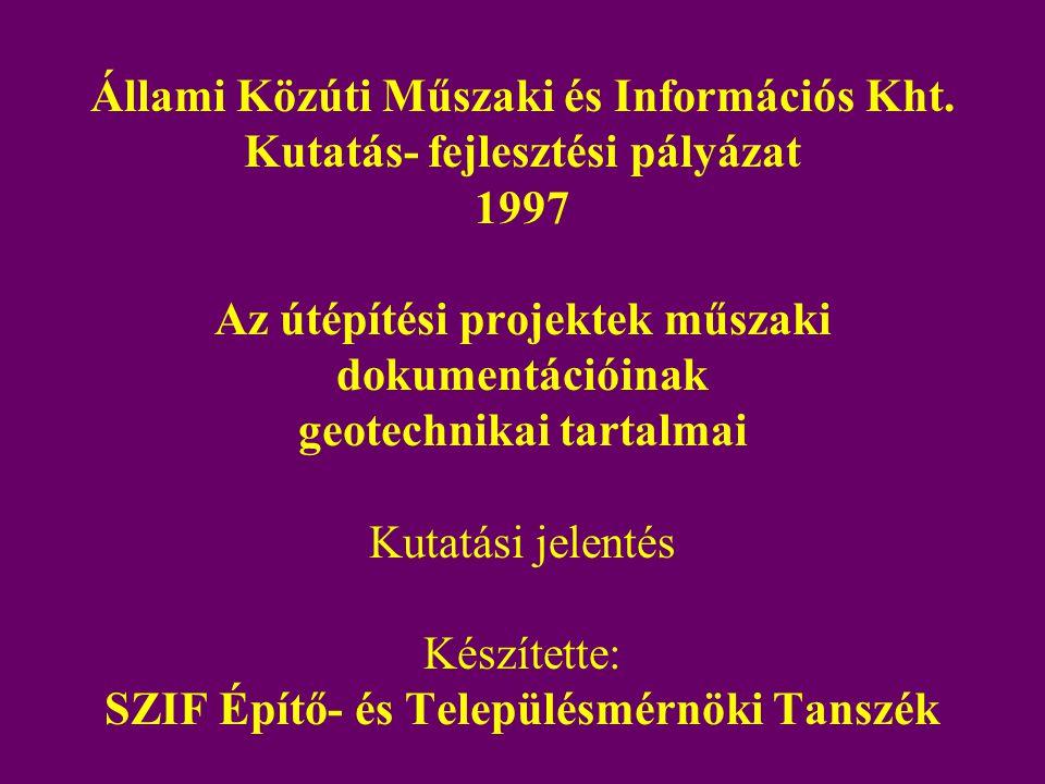 Állami Közúti Műszaki és Információs Kht. Kutatás- fejlesztési pályázat 1997 Az útépítési projektek műszaki dokumentációinak geotechnikai tartalmai Ku
