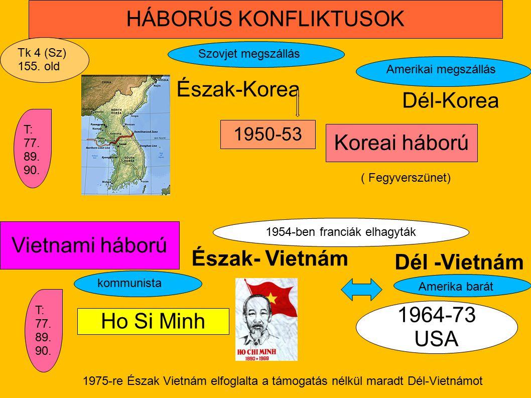 Vietnami háború HÁBORÚS KONFLIKTUSOK 1954-ben franciák elhagyták 1950-53 Koreai háború 1964-73 USA Ho Si Minh Észak-Korea Dél-Korea Szovjet megszállás