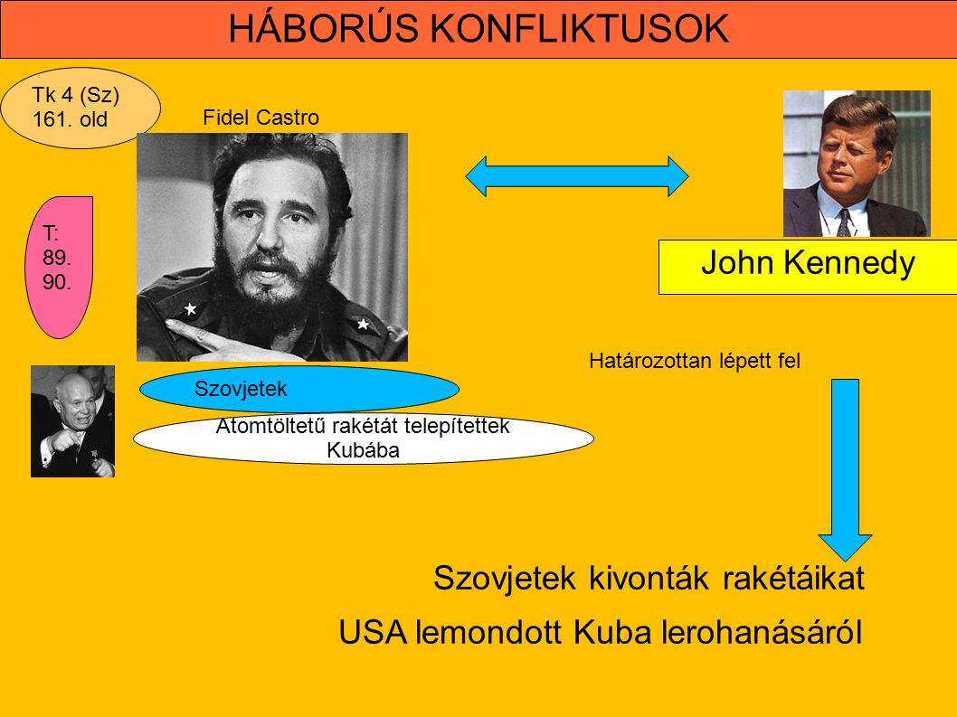HÁBORÚS KONFLIKTUSOK Atomtöltetű rakétát telepítettek Kubába Szovjetek Tk 4 (Sz) 161. old Szovjetek kivonták rakétáikat T: 89. 90. Fidel Castro John K