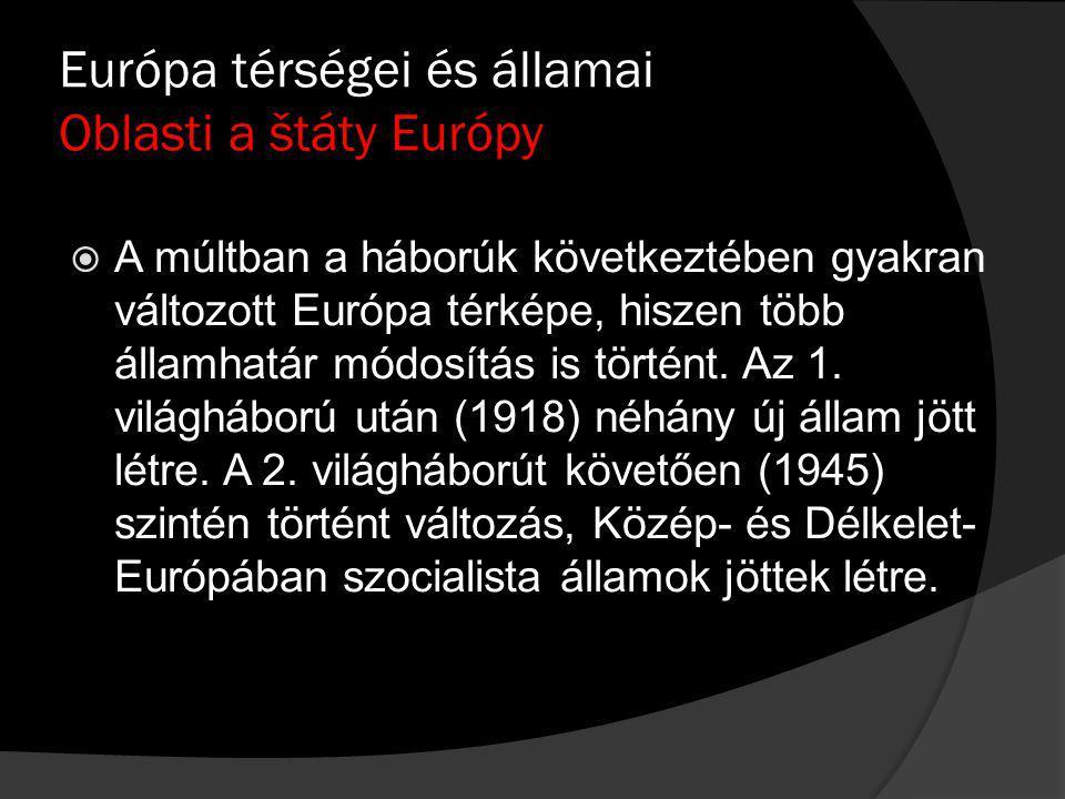 Európa térségei és államai Oblasti a štáty Európy  A múltban a háborúk következtében gyakran változott Európa térképe, hiszen több államhatár módosítás is történt.