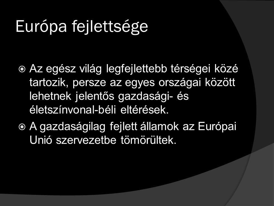 Európa fejlettsége  Az egész világ legfejlettebb térségei közé tartozik, persze az egyes országai között lehetnek jelentős gazdasági- és életszínvonal-béli eltérések.