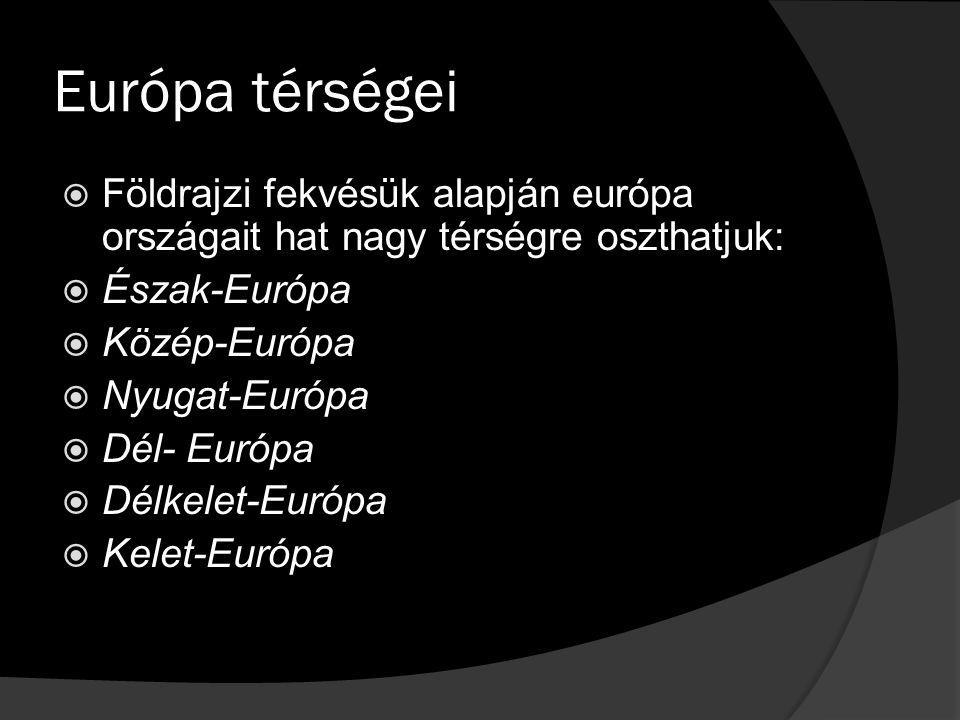 Európa térségei  Földrajzi fekvésük alapján európa országait hat nagy térségre oszthatjuk:  Észak-Európa  Közép-Európa  Nyugat-Európa  Dél- Európ