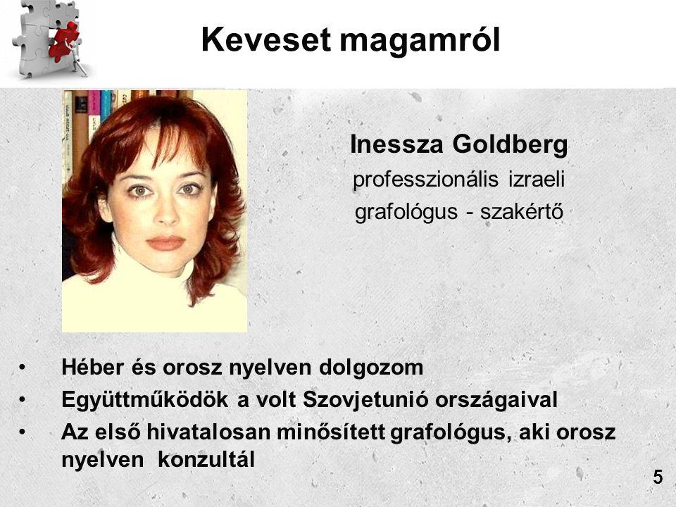 Keveset magamról Héber és orosz nyelven dolgozom Együttműködök a volt Szovjetunió országaival Az első hivatalosan minősített grafológus, aki orosz nyelven konzultál 5 Inessza Goldberg professzionális izraeli grafológus - szakértő