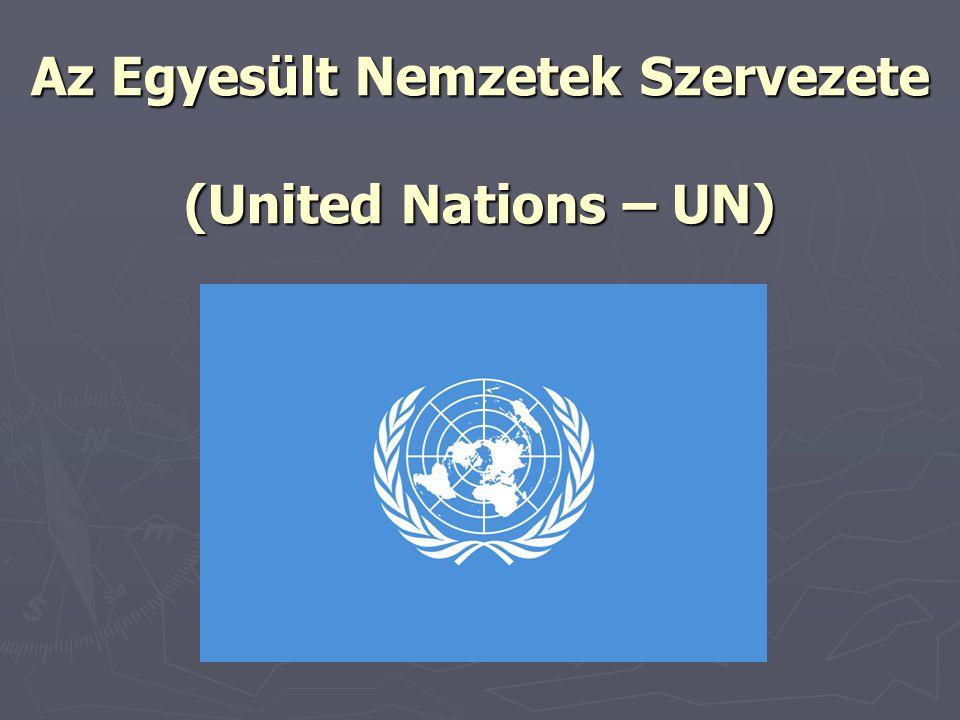 Az Egyesült Nemzetek Szervezete (United Nations – UN)