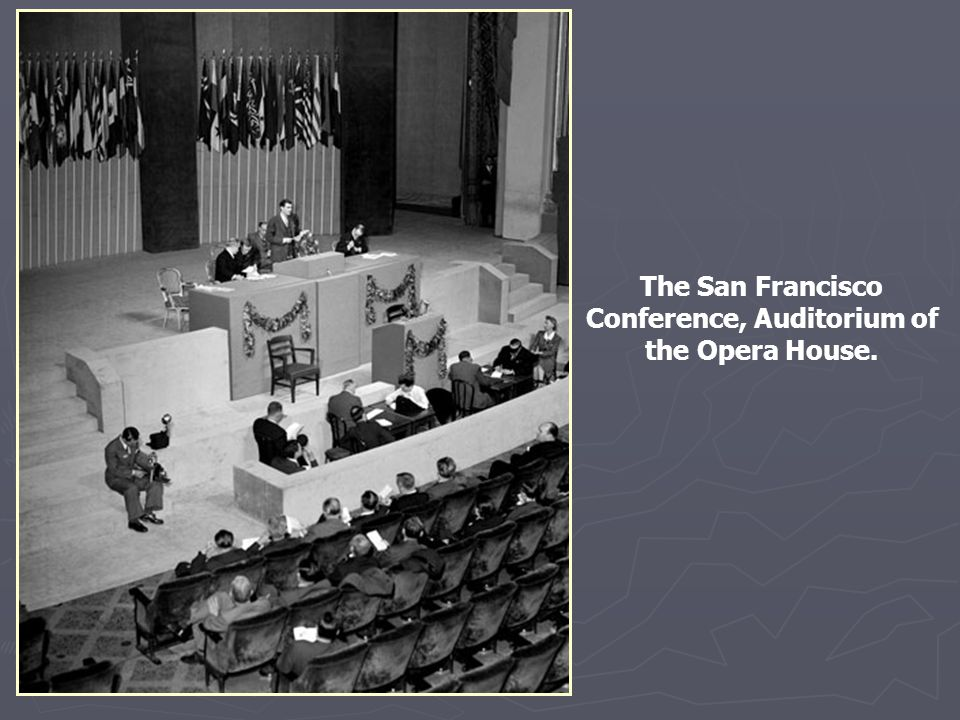The San Francisco Conference, Auditorium of the Opera House.