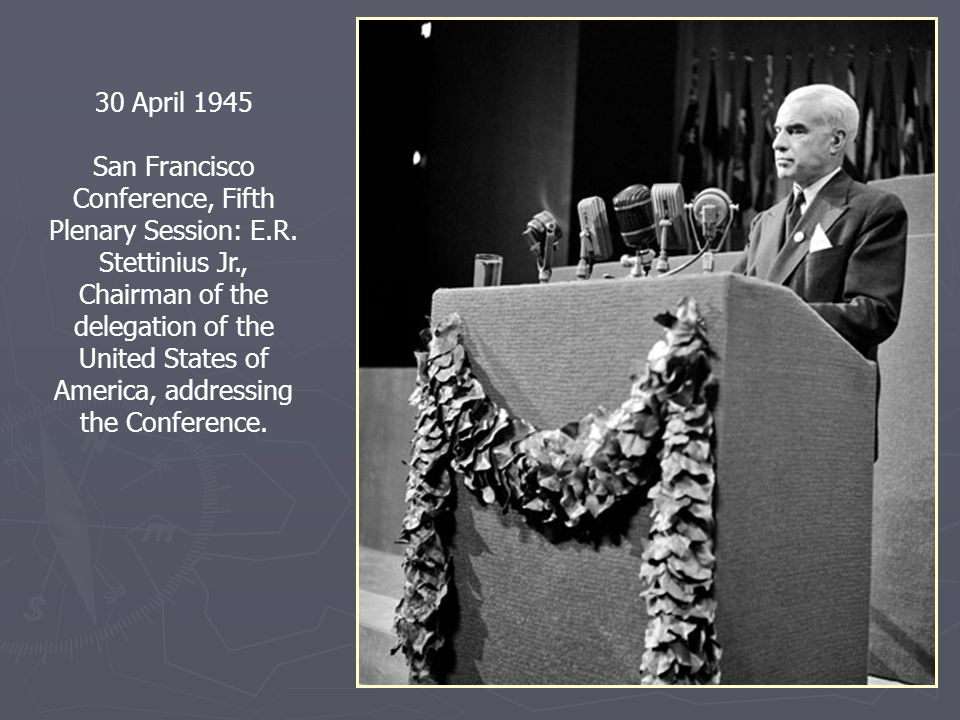 30 April 1945 San Francisco Conference, Fifth Plenary Session: E.R. Stettinius Jr., Chairman of the delegation of the United States of America, addres