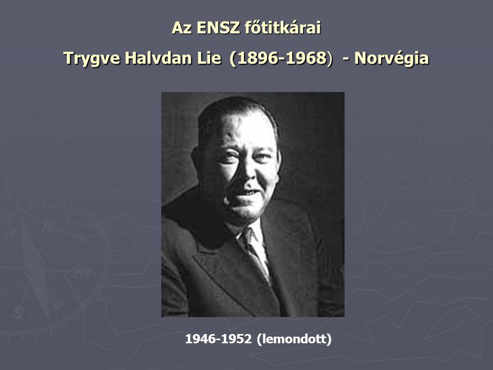 Az ENSZ főtitkárai Trygve Halvdan Lie (1896-1968) - Norvégia 1946-1952 (lemondott)